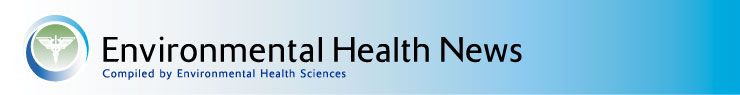 Environmental Health News - Compiled by Environmental Health Sciences
